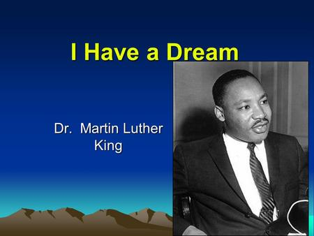 "I Have a Dream Dr. Martin Luther King. Historical Background The Declaration of Independence (1776) –""We hold these to be self-evident, that all men are."
