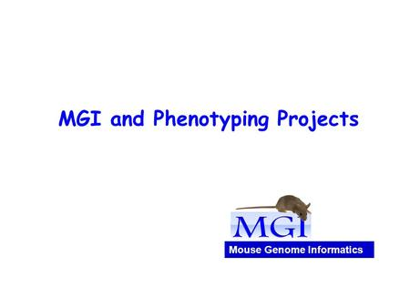 MGI and Phenotyping Projects Mouse Genome Informatics.