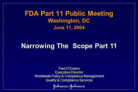 FDA Part 11 Public Meeting Washington, DC June 11, 2004 Paul D'Eramo Executive Director Worldwide Policy & Compliance Management Quality & Compliance Services.