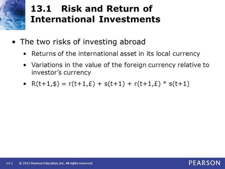© 2012 Pearson Education, Inc. All rights reserved.13-1 13.1 Risk and Return of International Investments The two risks of investing abroad Returns of.
