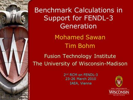 Benchmark Calculations in Support for FENDL-3 Generation Mohamed Sawan Tim Bohm Fusion Technology Institute The University of Wisconsin-Madison 2 nd RCM.