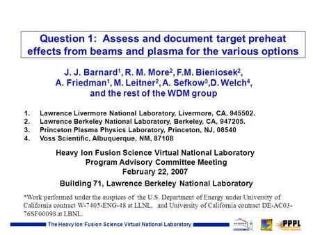 The Heavy Ion Fusion Science Virtual National Laboratory Question 1: Assess and document target preheat effects from beams and plasma for the various options.