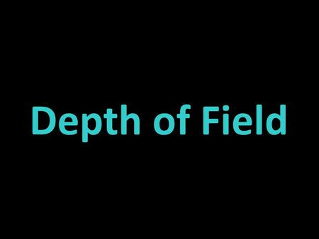 Depth of Field. What is Depth of Field? The distance from foreground to background that is in acceptable focus. If the camera is equipped with a zooming.