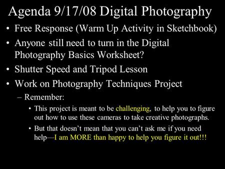 Agenda 9/17/08 Digital Photography Free Response (Warm Up Activity in Sketchbook) Anyone still need to turn in the Digital Photography Basics Worksheet?