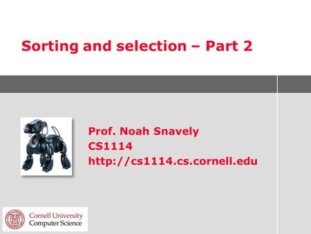 Sorting and selection – Part 2 Prof. Noah Snavely CS1114