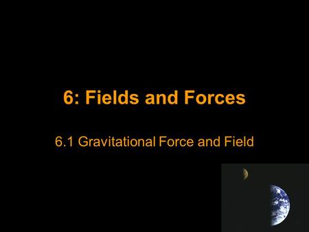 6.1 Gravitational Force and Field