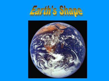 Aim: What is the shape of the Earth? I. Shape of the Earth A. The Earth is NOT a perfect sphere, but it is close!!!!! B. Oblate spheroid – the true.