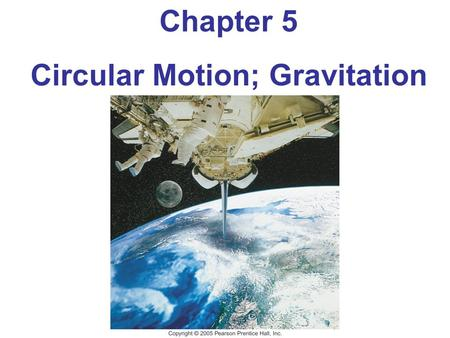 Chapter 5 Circular Motion; Gravitation. 5-1 Kinematics of Uniform Circular Motion Uniform circular motion: motion in a circle of constant radius at constant.