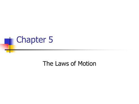 Chapter 5 The Laws of Motion. Force Forces are what cause any change in the velocity of an object A force is that which causes an acceleration The net.