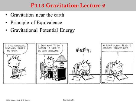 2006: Assoc. Prof. R. J. Reeves Gravitation 2.1 P113 Gravitation: Lecture 2 Gravitation near the earth Principle of Equivalence Gravitational Potential.