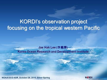 KORDI's observation project focusing on the tropical western Pacific Jae Hak Lee () Jae Hak Lee ( 李載學 ) Korea Ocean Research and Development Institute.