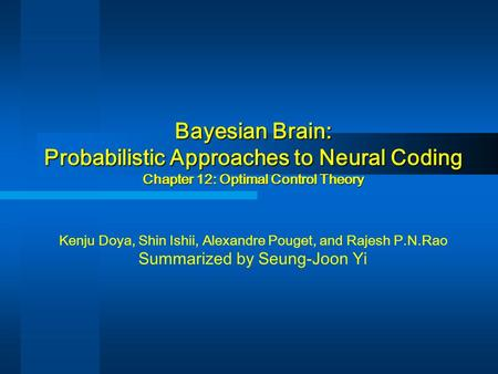 Bayesian Brain: Probabilistic Approaches to Neural Coding Chapter 12: Optimal Control Theory Bayesian Brain: Probabilistic Approaches to Neural Coding.