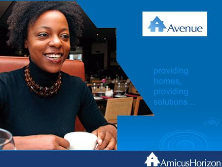 Providing homes, providing solutions…. Avenue Our main objective is to provide housing solutions to all our customers.