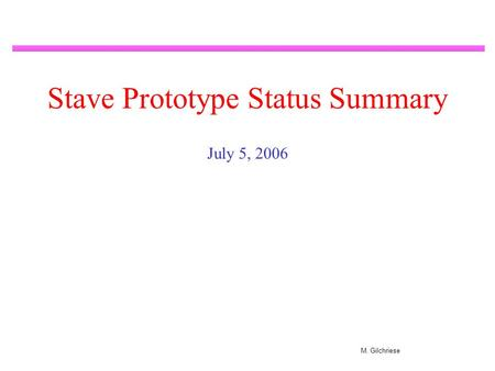 M. Gilchriese Stave Prototype Status Summary July 5, 2006.