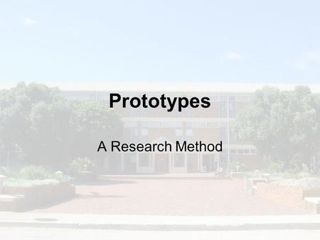 Prototypes A Research Method. Introduction Prototype means:- –Simplified program or system that serves as a guide or example for complete program or system.