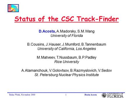 Tridas Week, November 2000Darin Acosta1 Status of the CSC Track-Finder D.Acosta, A.Madorsky, S.M.Wang University of Florida B.Cousins, J.Hauser, J.Mumford,