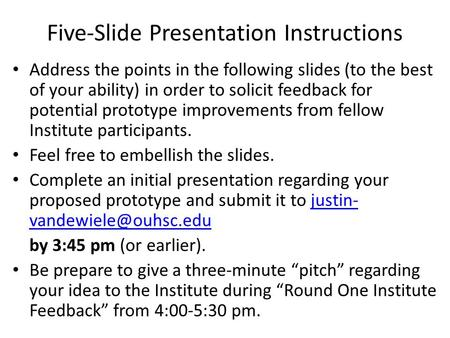 Five-Slide Presentation Instructions Address the points in the following slides (to the best of your ability) in order to solicit feedback for potential.