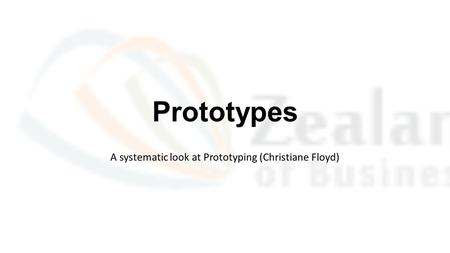 Prototypes A systematic look at Prototyping (Christiane Floyd)