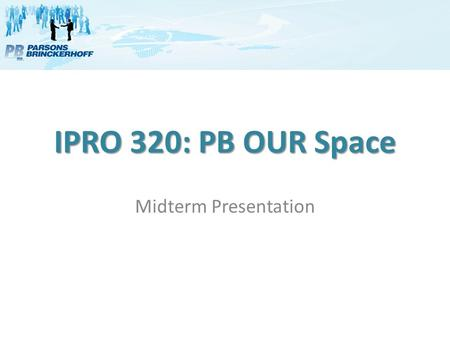IPRO 320: PB OUR Space Midterm Presentation. Statement of the Problem Who is Parsons Brinckerhoff? Why do they need a mobile application? Who will use.