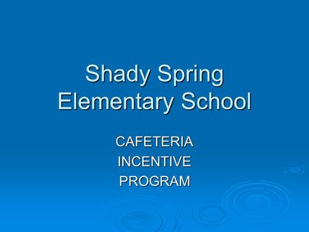 Shady Spring Elementary School CAFETERIAINCENTIVEPROGRAM.