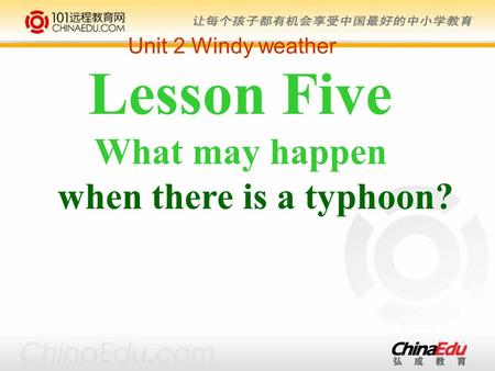Lesson Five What may happen when there is a typhoon? Unit 2 Windy weather.