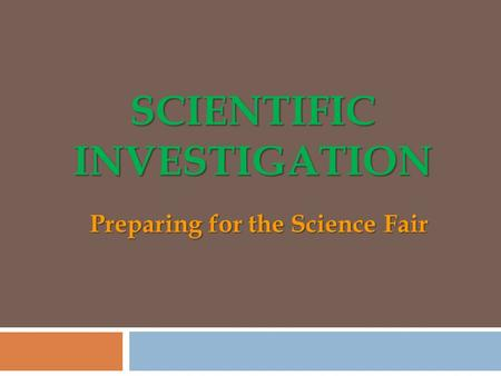 SCIENTIFIC INVESTIGATION Preparing for the Science Fair.