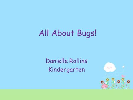 All About Bugs! Danielle Rollins Kindergarten. Artie Ant Artie Ant has eaten 3 pieces of the birthday cake and there are 5 big pieces left. If Artie eats.