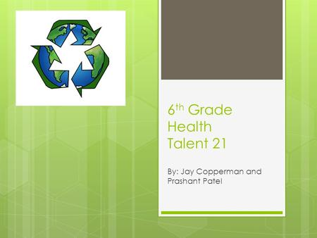 6 th Grade Health Talent 21 By: Jay Copperman and Prashant Patel.