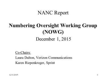 NANC Report Numbering Oversight Working Group (NOWG) December 1, 2015 Co-Chairs: Laura Dalton, Verizon Communications Karen Riepenkroger, Sprint 12/1/20151.