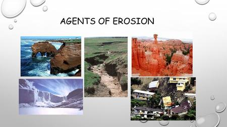 Agents of Erosion.