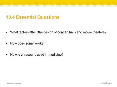 10.4 Essential Questions What factors affect the design of concert halls and movie theaters? How does sonar work? How is ultrasound used in medicine? Using.