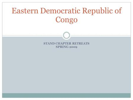 STAND CHAPTER RETREATS SPRING 2009 Eastern Democratic Republic of Congo.