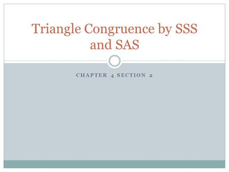 CHAPTER 4 SECTION 2 Triangle Congruence by SSS and SAS.