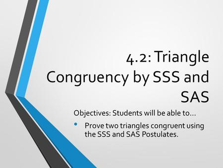 4.2: Triangle Congruency by SSS and SAS