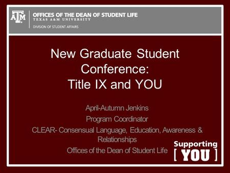 New Graduate Student Conference: Title IX and YOU April-Autumn Jenkins Program Coordinator CLEAR- Consensual Language, Education, Awareness & Relationships.