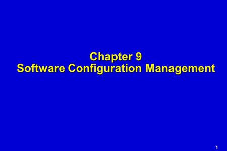 "1 Chapter 9 Software Configuration Management. 2 The ""First Law"" No matter where you are in the system life cycle, the system will change, and the desire."