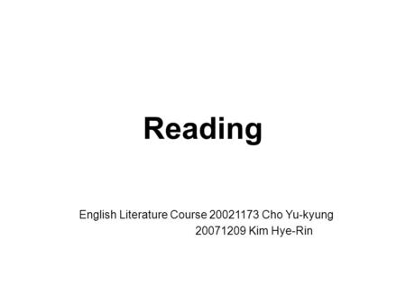 Reading English Literature Course 20021173 Cho Yu-kyung 20071209 Kim Hye-Rin.