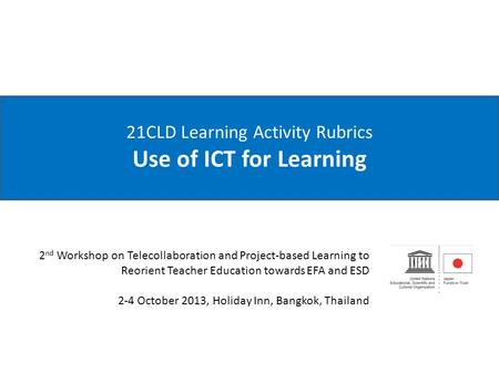 21CLD Learning Activity Rubrics Use of ICT for Learning 2 nd Workshop on Telecollaboration and Project-based Learning to Reorient Teacher Education towards.