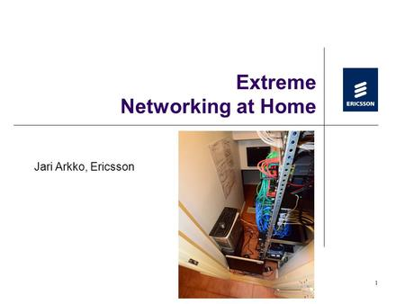 1 Extreme Networking at Home Jari Arkko, Ericsson.