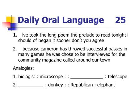 Daily Oral Language25 1. ive took the long poem the prelude to read tonight i should of began it sooner don't you agree 2. because cameron has throwed.