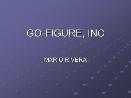 GO-FIGURE, INC MARIO RIVERA. Who the heck is Go-Figure? New company Owned by entrepreneur and current BOD Invented Intellectual property Patented technology.