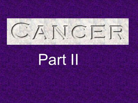 Part II. What is an oncogene? A gene that causes cancer or uncontrolled cell division. Proto-oncogenes: normal, healthy genes that regulate cell growth,