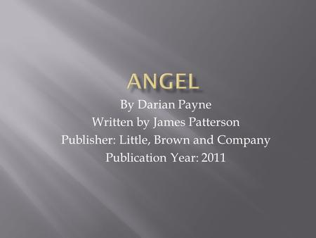 By Darian Payne Written by James Patterson Publisher: Little, Brown and Company Publication Year: 2011.