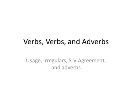 Verbs, Verbs, and Adverbs
