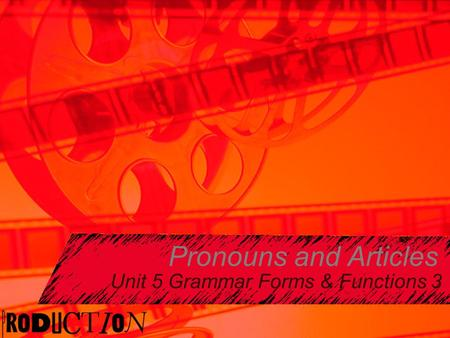 Pronouns and Articles Unit 5 Grammar Forms & Functions 3.