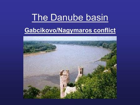 The Danube basin Gabcikovo/Nagymaros conflict. Some characteristics of the basin Length : 1 770 mi (2 850 km) Basin area : more than 312 000 sq mi (800.