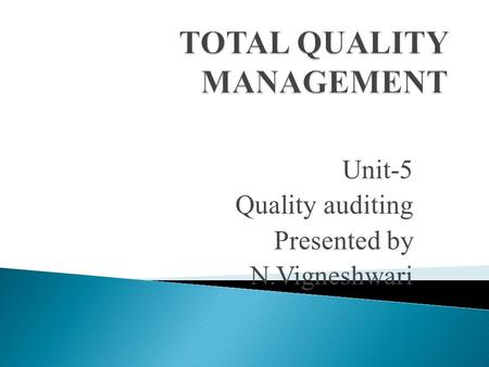 Unit-5 Quality auditing Presented by N.Vigneshwari.