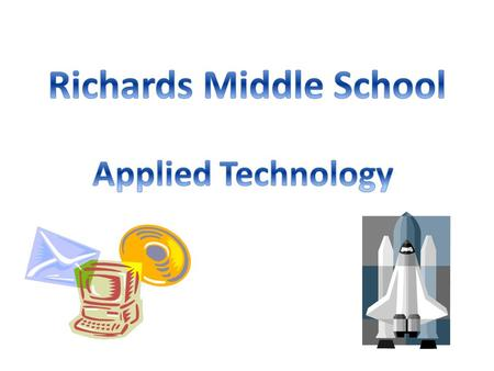 APPLIED TECHNOLOGY This ten week class is designed to be hands-on and project based. You will complete at least one project. You will be working in the.