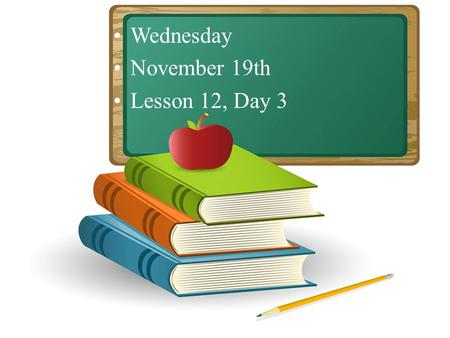 Wednesday November 19th Lesson 12, Day 3. Objective: To listen and respond appropriately to oral communication. Question of the Day: What do you like.