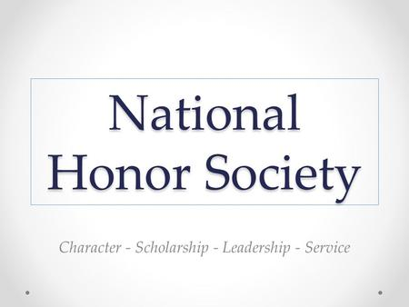 National Honor Society Character - Scholarship - Leadership - Service.